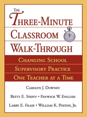 The Three-Minute Classroom Walk-Through Changing School Supervisory Practice One Teacher at a Time