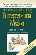 The Larry & Barry Guide to Entrepreneurial Wisdom by Arthur Lipper III