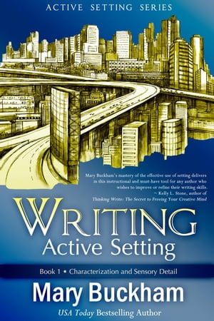 Writing Active Setting Book 1: Characterization and Sensory Detail Writing Active Setting,  #1