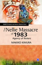 The Nellie Massacre of 1983: Agency of Rioters by Makiko Kimura