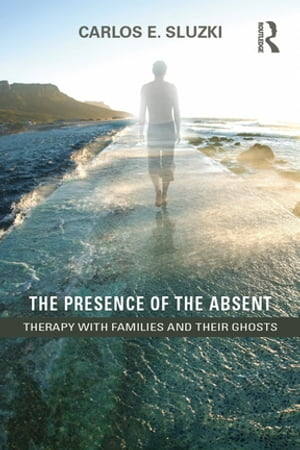 The Presence of the Absent Therapy with Families and their Ghosts