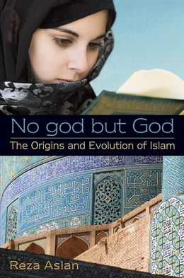 Book No god but God: The Origins and Evolution of Islam by Reza Aslan