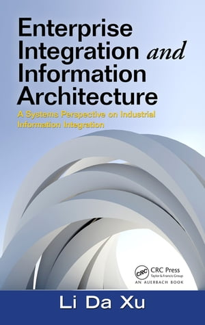 Enterprise Integration and Information Architecture A Systems Perspective on Industrial Information Integration