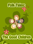 The Good Children by Folk Tales