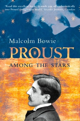 Book Proust Among the Stars: How To Read Him; Why Read Him? by Malcolm Bowie