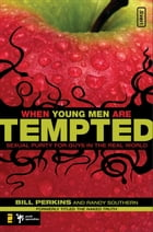 When Young Men Are Tempted: Sexual Purity for Guys in the Real World by William Perkins