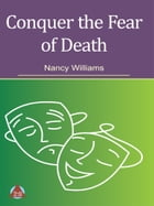 Conquer the Fear of Death by Nancy Williams