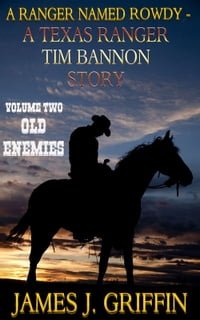A Ranger Named Rowdy - A Texas Ranger Time Bannon Story - Volume 2 - Old Enemies
