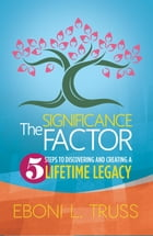 The Significance Factor:: 5 Steps to Creating a Legendary Life & Death by Eboni Truss