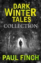 Dark Winter Tales: a collection of horror short stories (Dark Winter Tales) by Paul Finch
