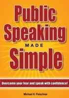 Public Speaking Made Simple: Overcome your fear and speak with confidence by Michael Fleischner