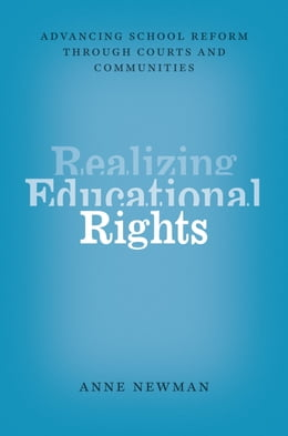 Book Realizing Educational Rights: Advancing School Reform through Courts and Communities by Anne Newman