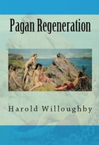 Pagan Regeneration: A Study of Mystery Initiations in the Graeco-Roman World by Harold Willoughby