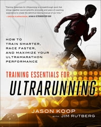 Training Essentials for Ultrarunning: How to Train Smarter, Race Faster, and Maximize Your…