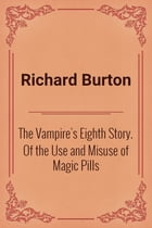 The Vampire's Eighth Story. Of the Use and Misuse of Magic Pills by Richard Burton