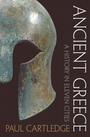Ancient Greece A History in Eleven Cities