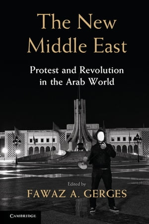 The New Middle East Protest and Revolution in the Arab World