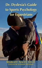 Dr. Dyslexia's Guide to Sports Psychology for Equestrians by Margot Nacey