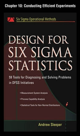 Book Design for Six Sigma Statistics, Chapter 10 - Conducting Efficient Experiments by Andrew Sleeper