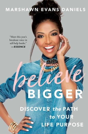Believe Bigger: Discover the Path to Your Life Purpose by Marshawn Evans Daniels