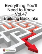 Everything You'll Need to Know Vol.47 Building Backlinks by RC Ellis