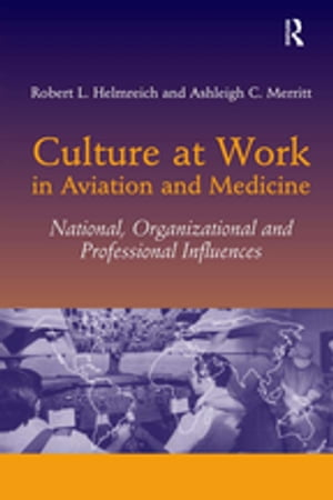 Culture at Work in Aviation and Medicine National,  Organizational and Professional Influences
