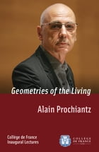 Geometries of the Living: Inaugural Lecture delivered on Thursday 4 October 2007 by Alain Prochiantz
