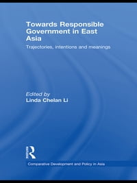 Towards Responsible Government in East Asia: Trajectories, Intentions and Meanings