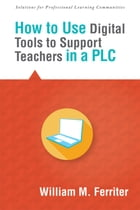 How to Use Digital Tools to Support Teachers in a PLC by William M. Ferriter