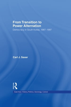 From Transition to Power Alternation Democracy in South Korea,  1987-1997