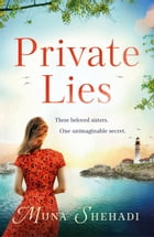 Private Lies: An utterly gripping novel of family secrets and sweeping romance by Muna Shehadi