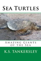 Sea Turtles: Amazing Giants of the Sea by K.S. Tankersley, Ph.D.