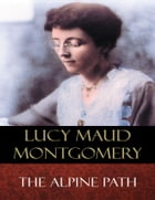 The Alpine Path by Lucy Maud Montgomery