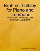 Brahms' Lullaby for Piano and Trombone - Pure Sheet Music By Lars Christian Lundholm by Lars Christian Lundholm