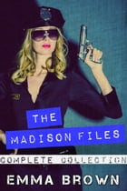 The Madison Files: The Complete Collection: The Madison Files, #5