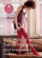 Belle Epoque Thigh Highs and Kneesocks: E-Pattern from Toe-Up Socks for Every Body