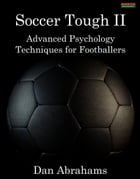 Soccer Tough 2: Advanced Psychology Techniques for Footballers by Dan Abrahams