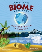 AMAZING BIOME PROJECTS: YOU CAN BUILD YOURSELF by Donna Latham