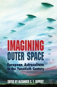 Imagining Outer Space: European Astroculture in the Twentieth Century