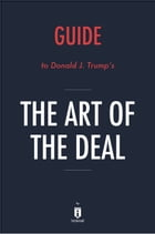 Guide to Donald J. Trump's The Art of the Deal by Instaread by Instaread