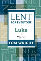 Lent for Everyone: Luke Year C: Luke Year C by Tom Wright
