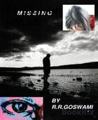 MISSING: NOVELLA by R.R. GOSWAMI