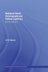 Mediaeval Islamic Historiography and Political Legitimacy: Bal'ami's Tarikhnamah