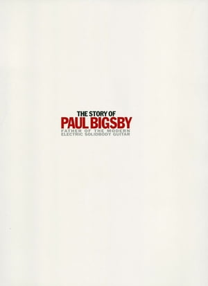 The Story of Paul Bigsby: The Father of the Modern Electric Solid Body Guitar by Andy Babiuk