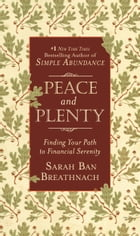 Peace and Plenty: Finding Your Path to Financial Serenity by Sarah Ban Breathnach