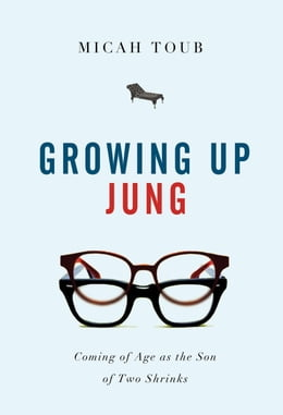 Book Growing Up Jung: Coming of Age as the Son of Two Shrinks by Micah Toub