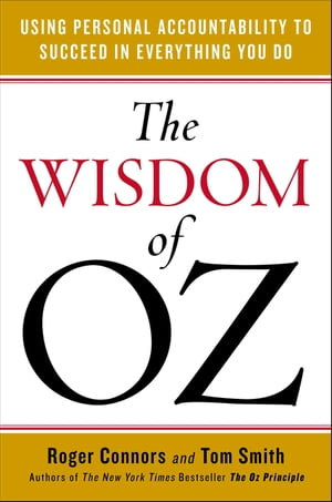 The Wisdom of Oz: Using Personal Accountability to Succeed in Everything You Do by Roger Connors
