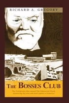 The Bosses Club: The conspiracy that caused the Johnstown Flood,destroying the iron and steel…