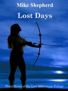 Lost Days: Final Novel in the Lost Millenium Trilogy by Mike Shepherd