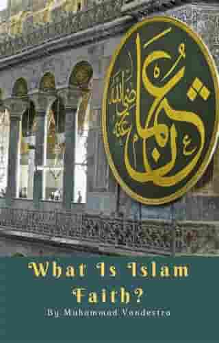 What Is Islam Faith? by Muhammad Vandestra